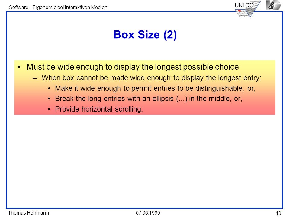Box Size (2) Must be wide enough to display the longest possible choice. When box cannot be made wide enough to display the longest entry:
