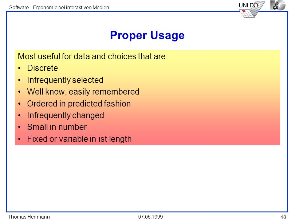Proper Usage Most useful for data and choices that are: Discrete