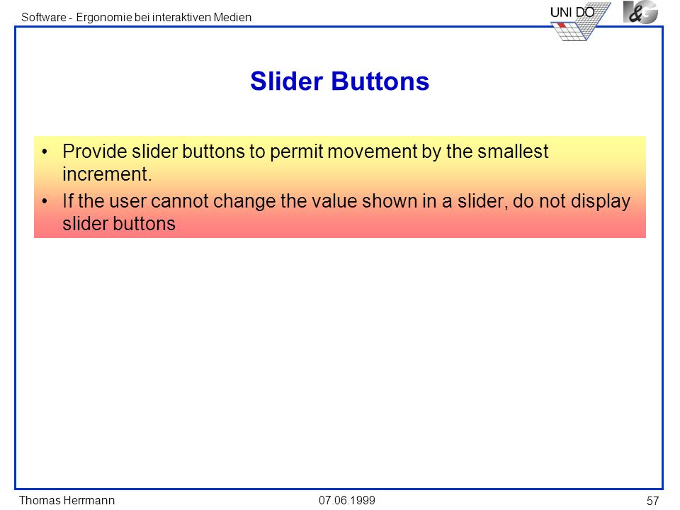 Slider Buttons Provide slider buttons to permit movement by the smallest increment.