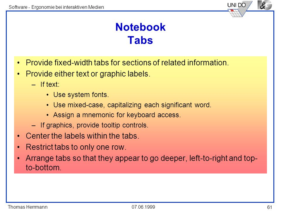 Notebook Tabs Provide fixed-width tabs for sections of related information. Provide either text or graphic labels.
