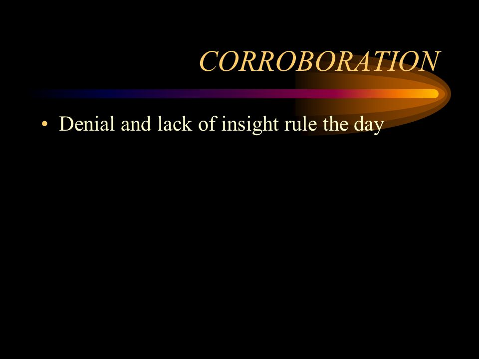 CORROBORATION Denial and lack of insight rule the day