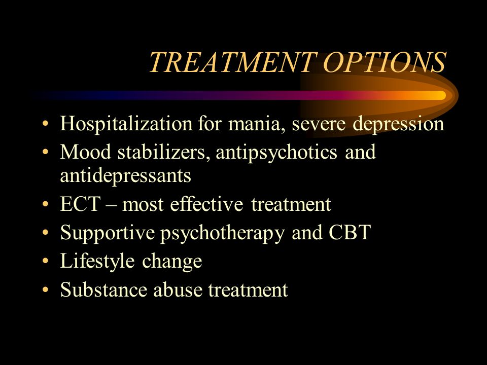 TREATMENT OPTIONS Hospitalization for mania, severe depression