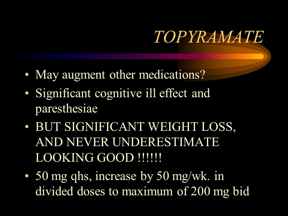 TOPYRAMATE May augment other medications
