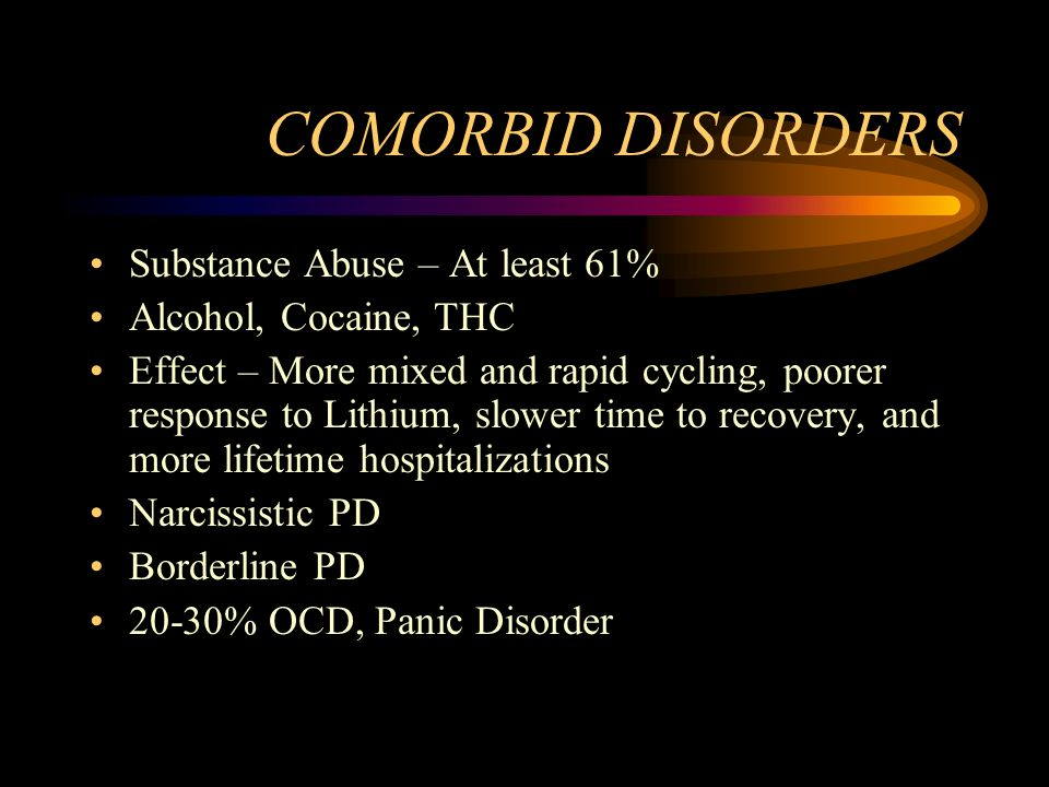 COMORBID DISORDERS Substance Abuse – At least 61%