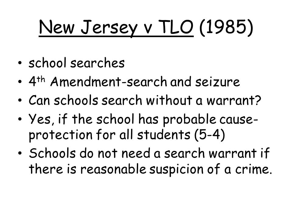 new jersey v tlo A case in which the court held that a new jersey public school principal has the right to search a student's purse without a warrant so long as the search is.