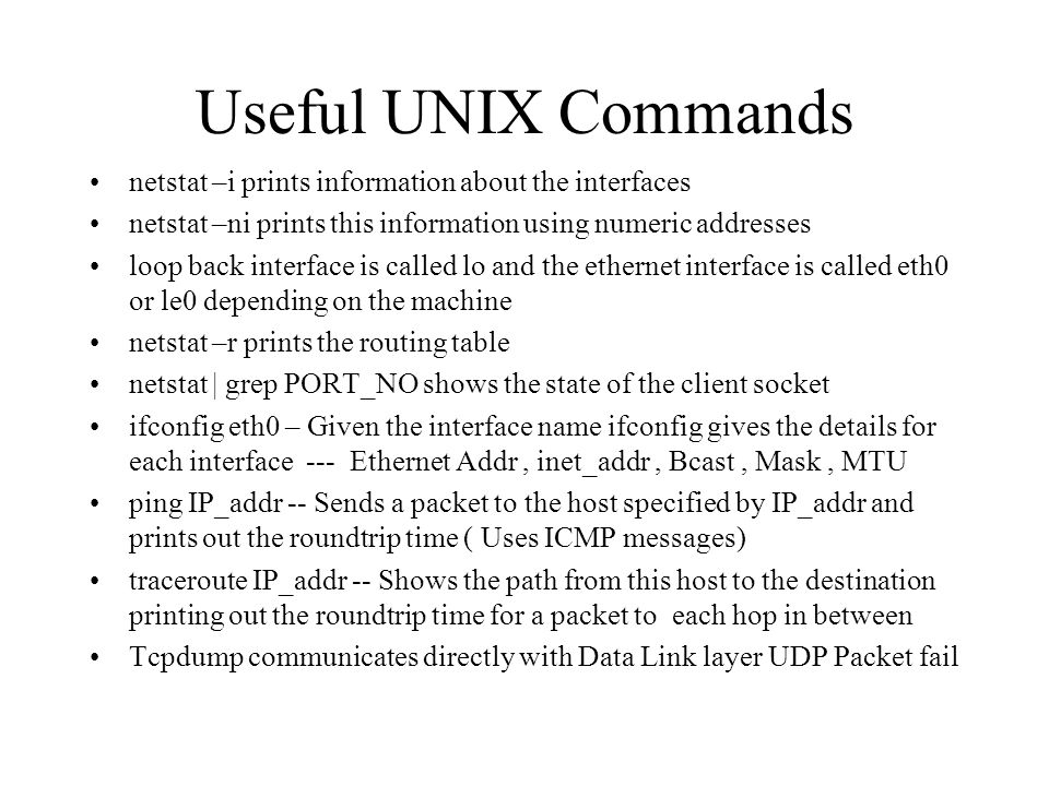 Useful UNIX Commands netstat –i prints information about the interfaces. netstat –ni prints this information using numeric addresses.
