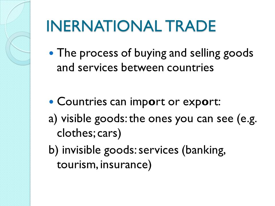 visible and invisible trade The balance of trade, commercial balance, or net exports (sometimes symbolized as nx),  the balance of payments includes all those visible and invisible items exported from and imported.