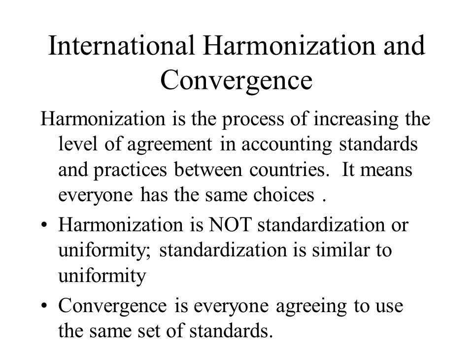 harmoisation of accounting practices Harmonisation of accounting standards: disclosure policies and practices of   22 harmonization of international accounting standards.