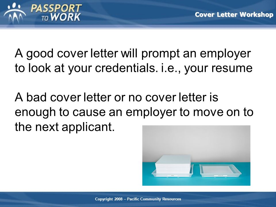 A good cover letter will prompt an employer to look at your credentials.
