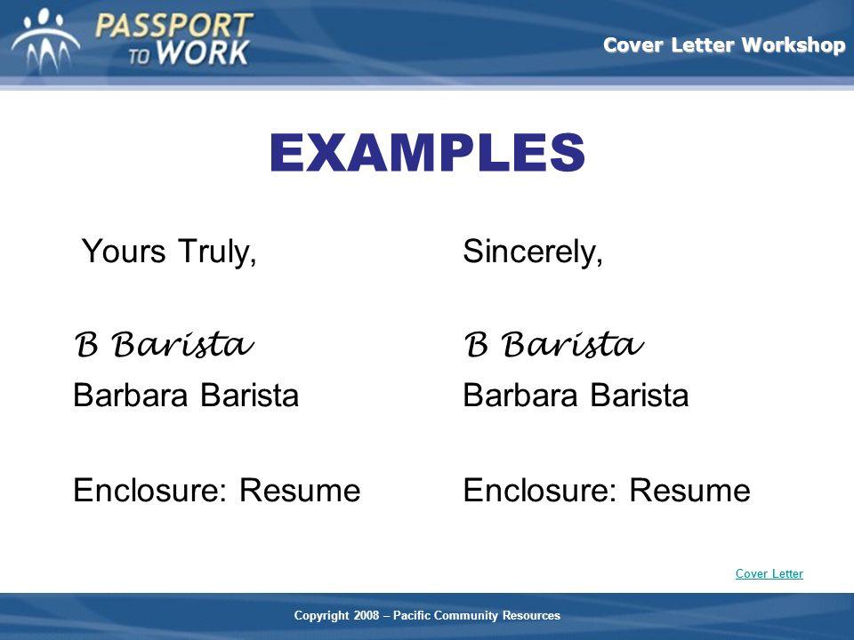 Yours Truly, B Barista Barbara Barista Enclosure: Resume