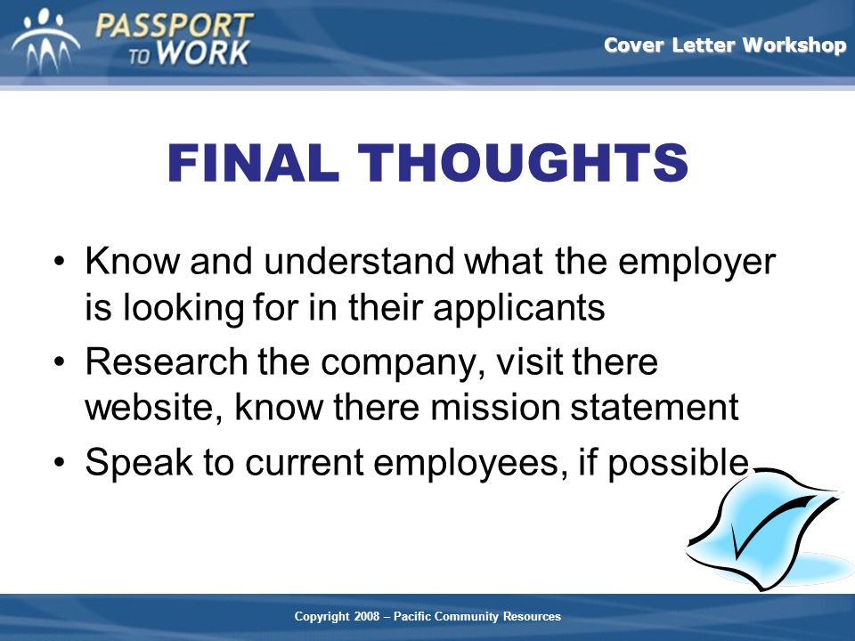 FINAL THOUGHTS Know and understand what the employer is looking for in their applicants.