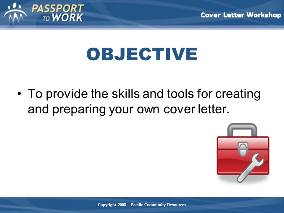 OBJECTIVE To provide the skills and tools for creating and preparing your own cover letter.