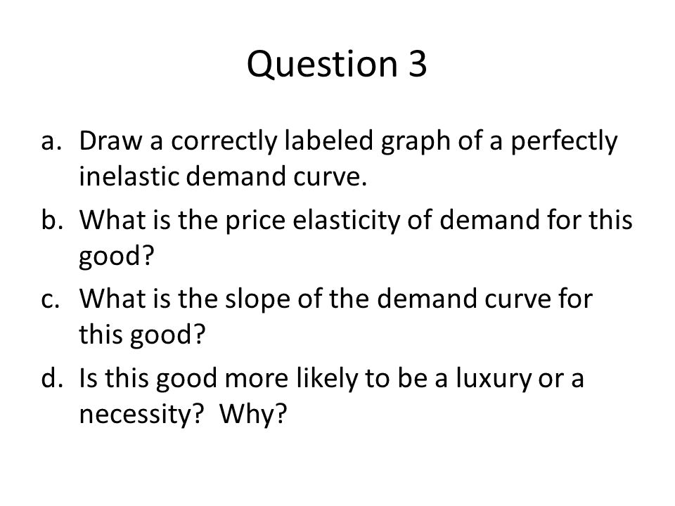 questions on price elasticity Cross-price elasticity measures whether: goods are  demand is elastic or  inelastic supply is  of an activity answer the questions 6 and 7 using this table.