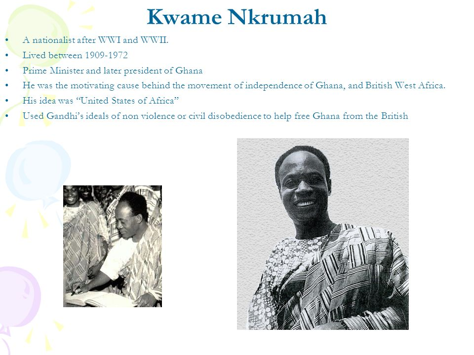 Kwame Nkrumah A nationalist after WWI and WWII.