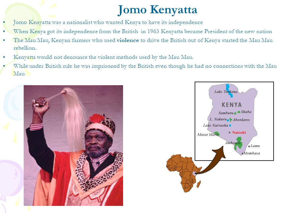 Jomo Kenyatta Jomo Kenyatta was a nationalist who wanted Kenya to have its independence.