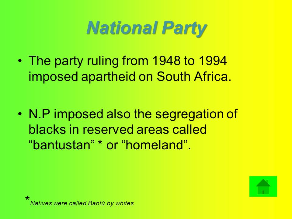 National Party The party ruling from 1948 to 1994 imposed apartheid on South Africa.