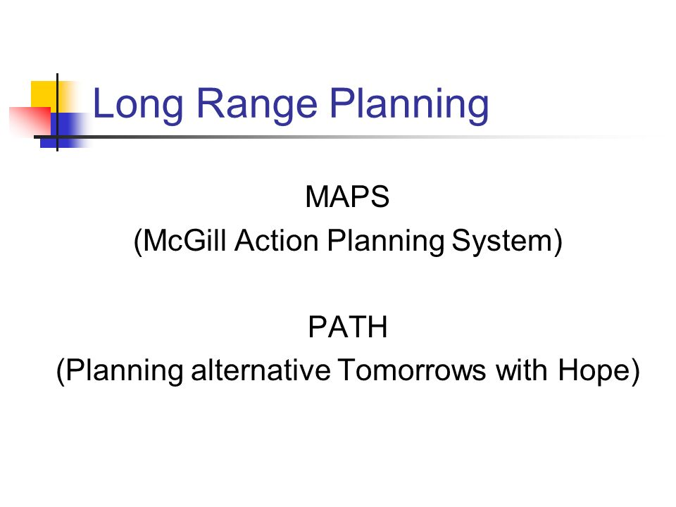 Long Range Planning MAPS (McGill Action Planning System) PATH