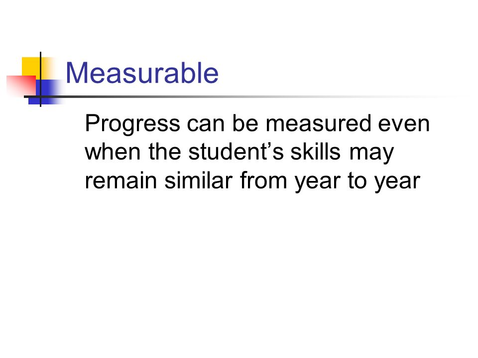 Measurable Progress can be measured even when the student's skills may remain similar from year to year.