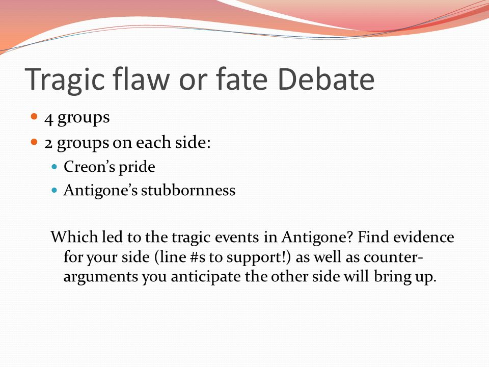 ant ig oh knee by sophocles ppt  tragic flaw or fate debate