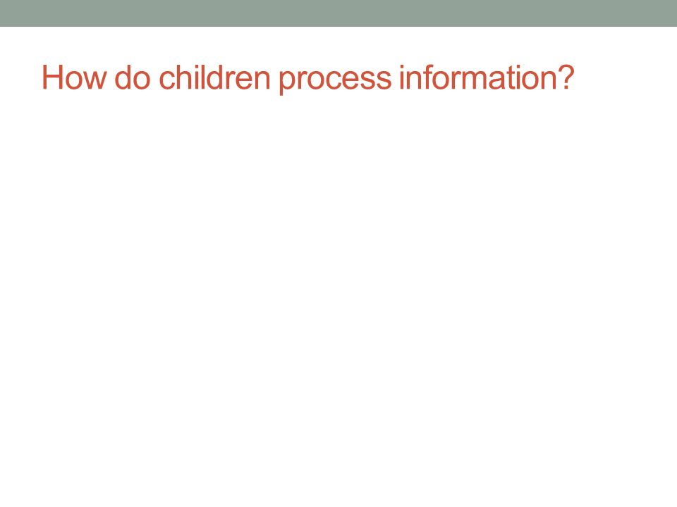 How do children process information