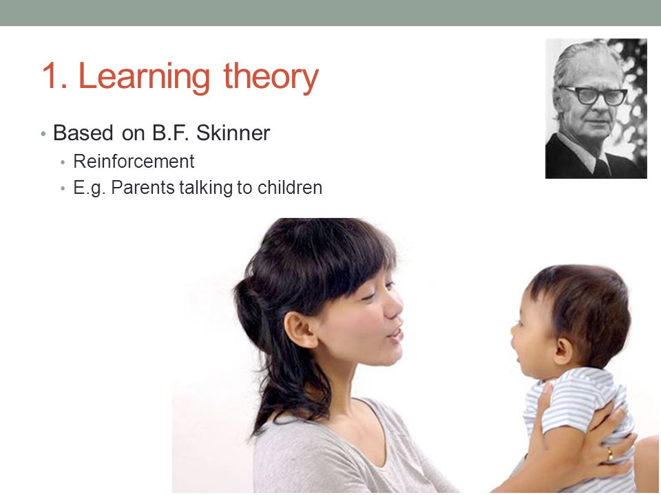 1. Learning theory Based on B.F. Skinner Reinforcement