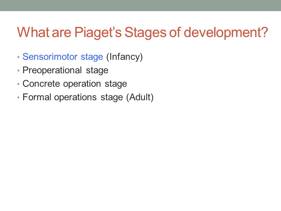 What are Piaget's Stages of development