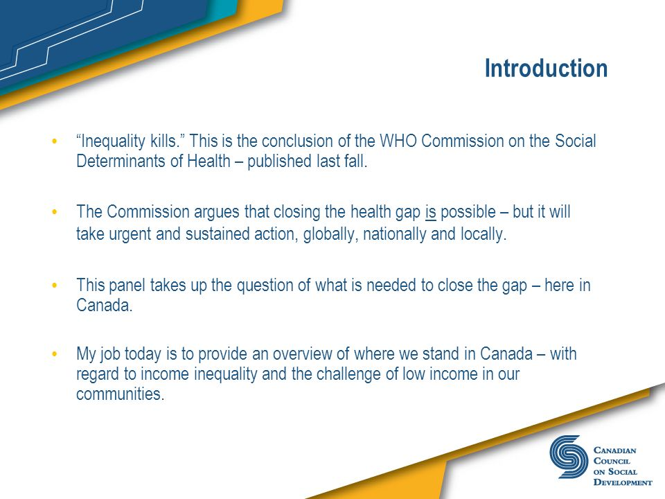 Introduction Inequality kills. This is the conclusion of the WHO Commission on the Social Determinants of Health – published last fall.