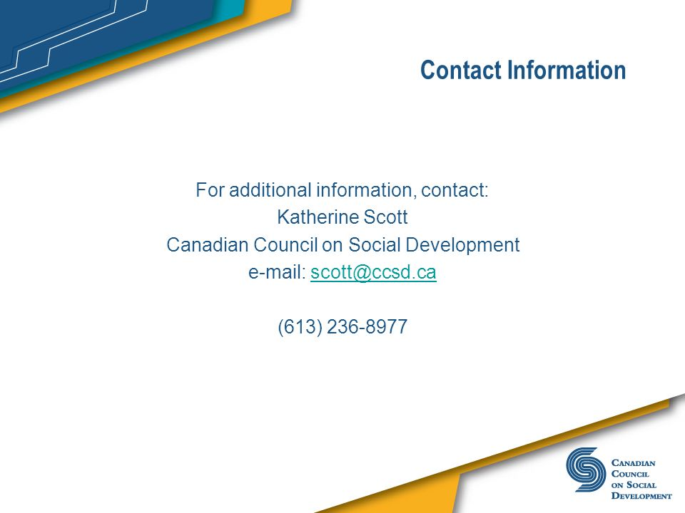 Contact InformationFor additional information, contact: Katherine Scott. Canadian Council on Social Development.