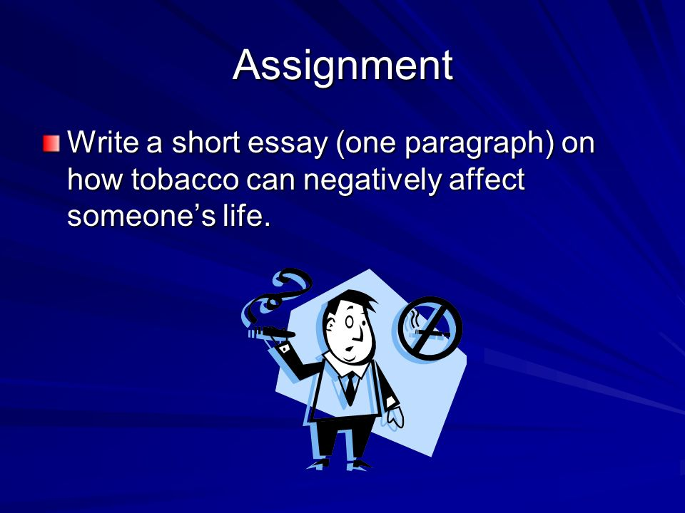 tobacco unit ppt video online  19 assignment write a short essay one paragraph on how tobacco can negatively affect someone s life