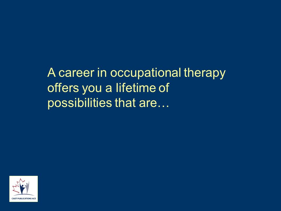 A career in occupational therapy offers you a lifetime of possibilities that are…