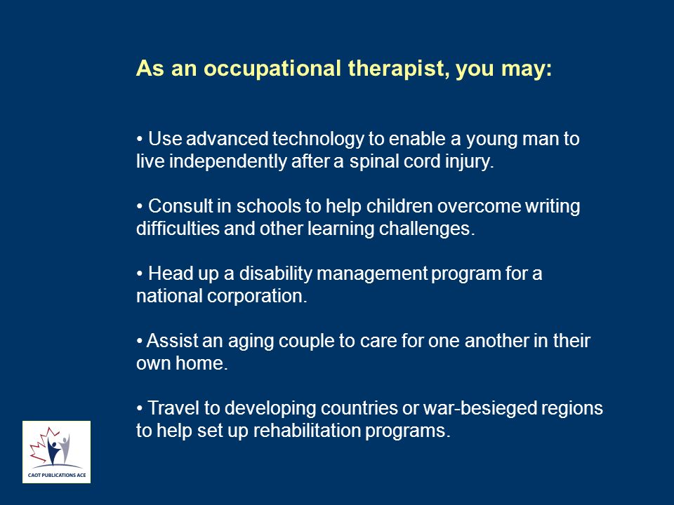 As an occupational therapist, you may: