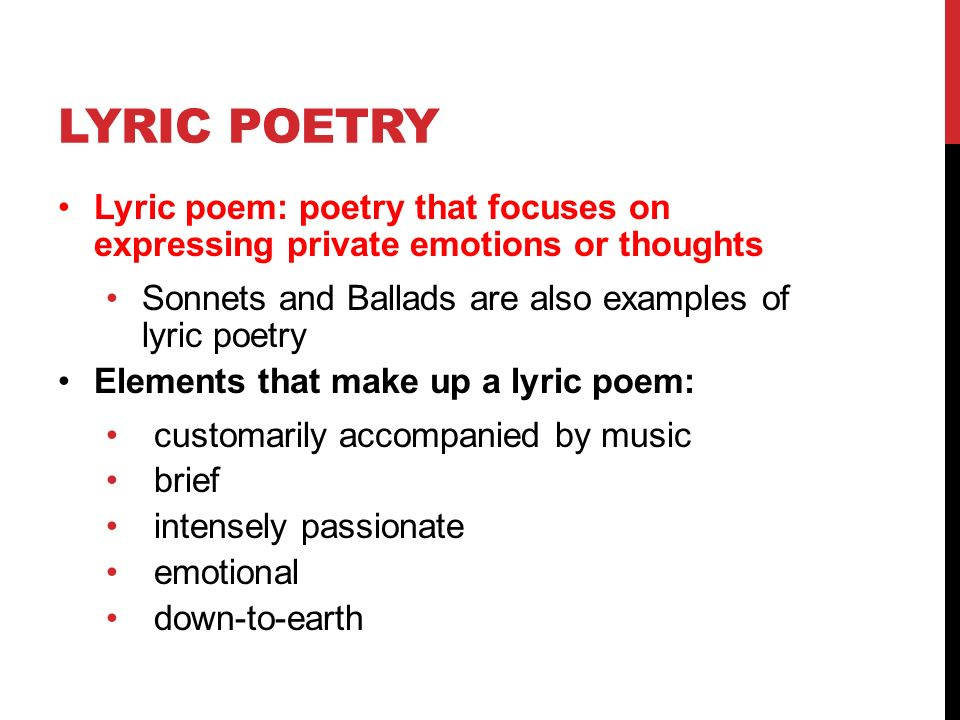 sonnets as lyric poetry Lyric poems have a musical rhythm, and their topics often explore romantic feelings or other strong emotions you can usually identify a lyric poem by its musicality: if you can imagine singing it, it's probably lyric.