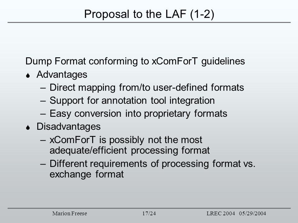 Proposal to the LAF (1-2) Dump Format conforming to xComForT guidelines. Advantages. Direct mapping from/to user-defined formats.