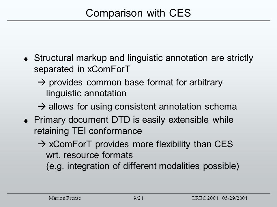 Comparison with CES Structural markup and linguistic annotation are strictly separated in xComForT.