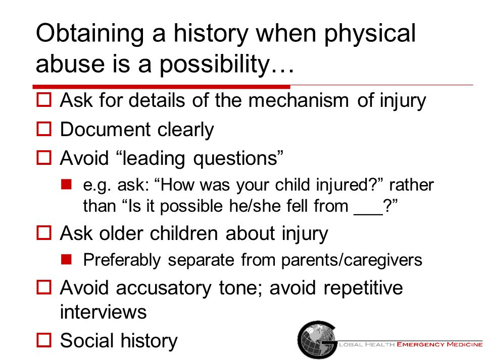 Obtaining a history when physical abuse is a possibility…