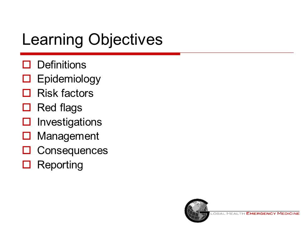 Learning Objectives Definitions Epidemiology Risk factors Red flags