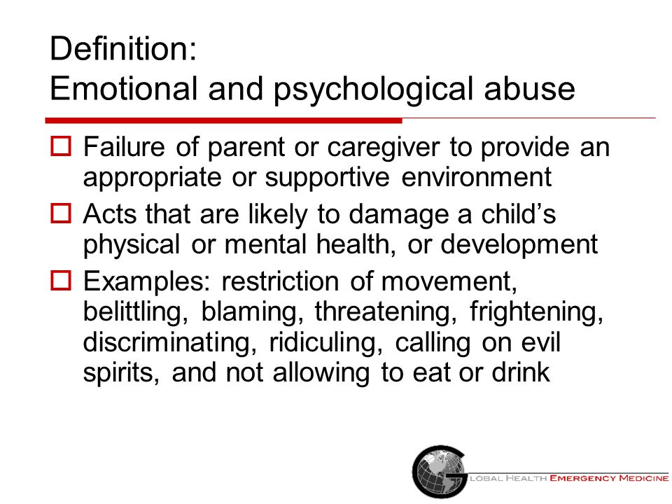 Definition: Emotional and psychological abuse