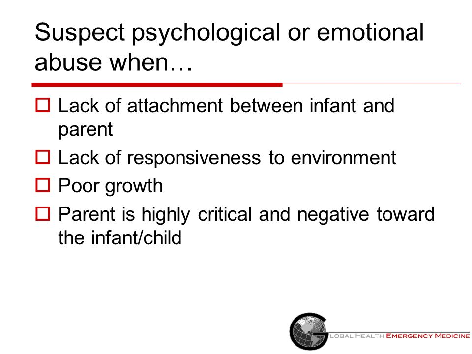 Suspect psychological or emotional abuse when…