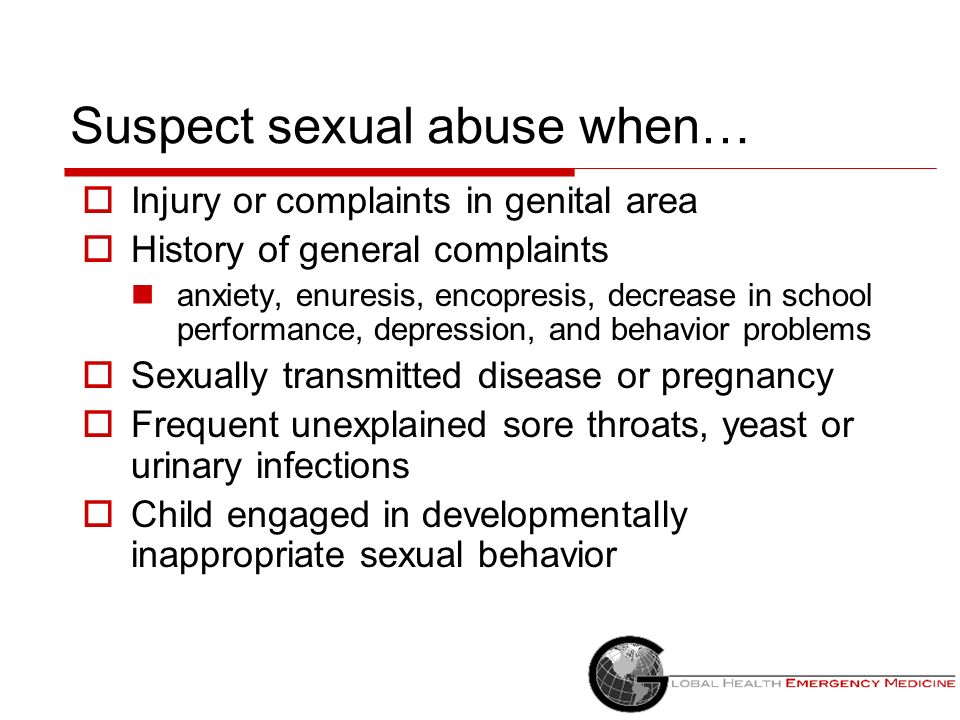 Suspect sexual abuse when…