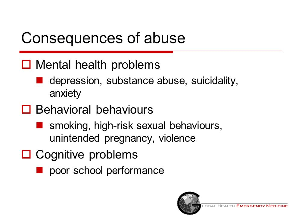 Consequences of abuse Mental health problems Behavioral behaviours