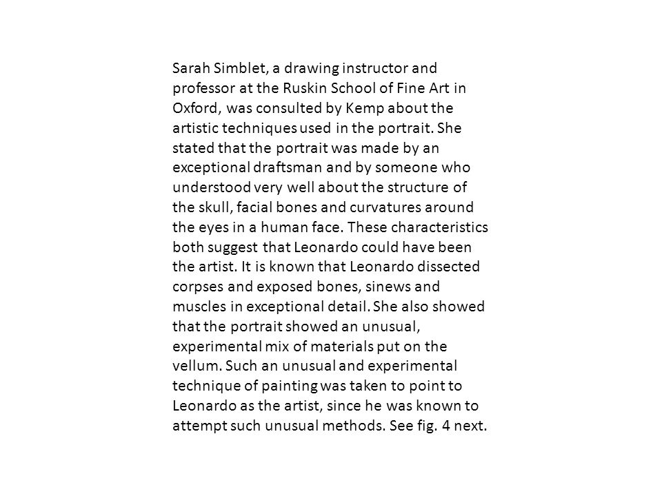 Sarah Simblet, a drawing instructor and professor at the Ruskin School of Fine Art in Oxford, was consulted by Kemp about the artistic techniques used in the portrait.