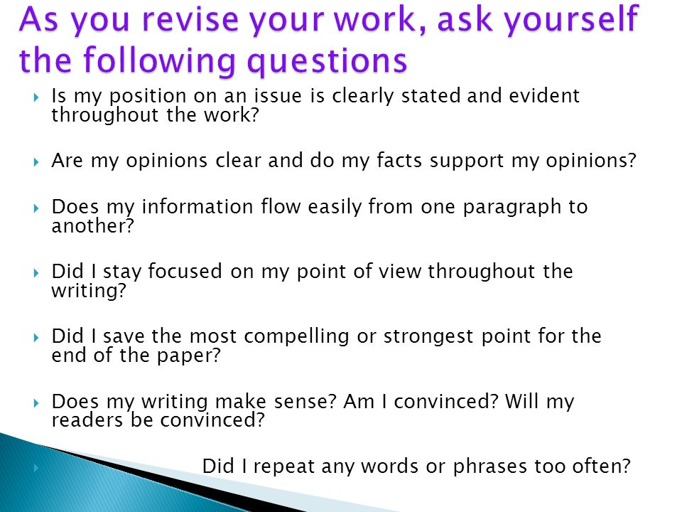 As you revise your work, ask yourself the following questions
