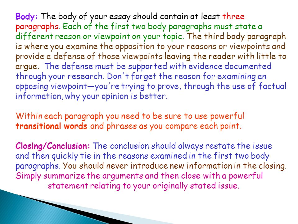 Body: The body of your essay should contain at least three paragraphs