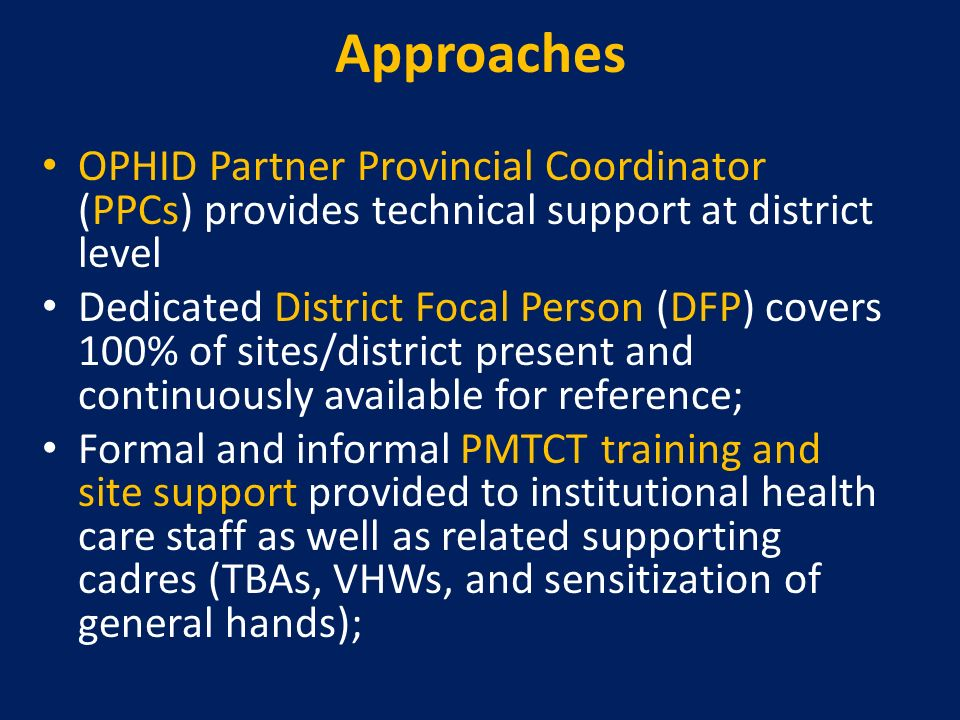 Approaches OPHID Partner Provincial Coordinator (PPCs) provides technical support at district level.