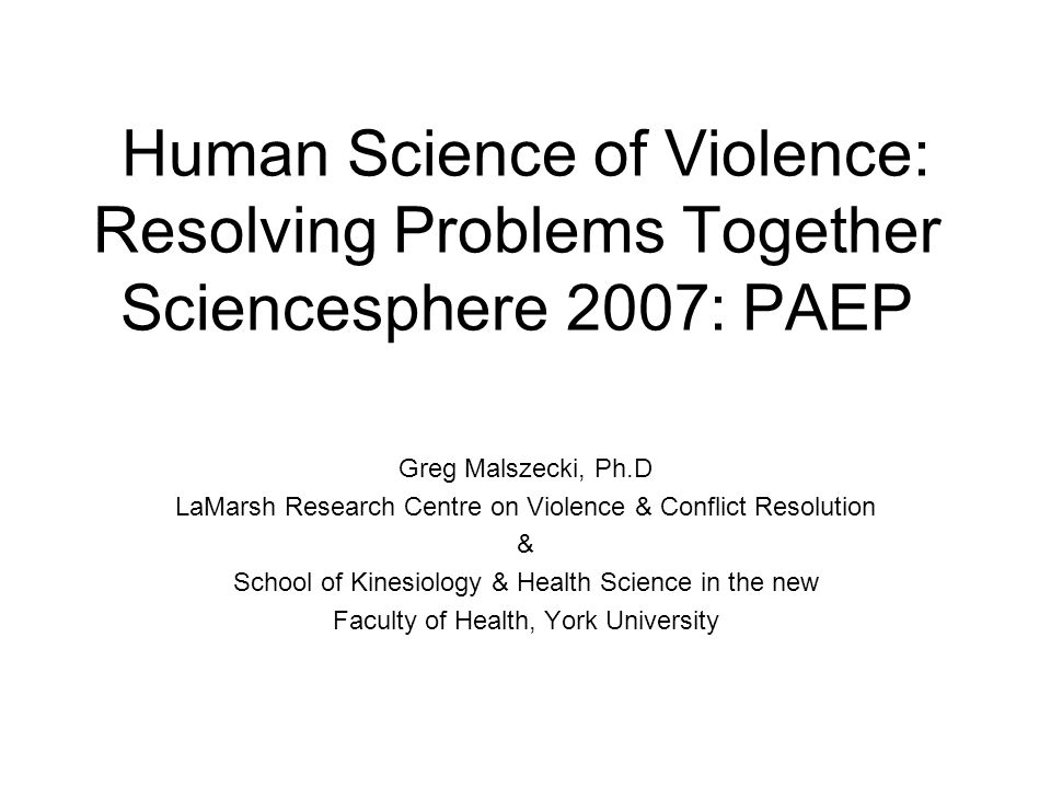Human Science of Violence: Resolving Problems Together Sciencesphere 2007: PAEP