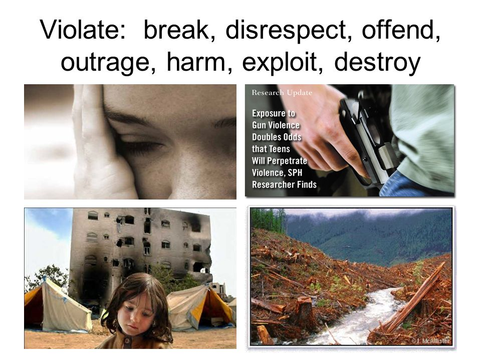 Violate: break, disrespect, offend, outrage, harm, exploit, destroy