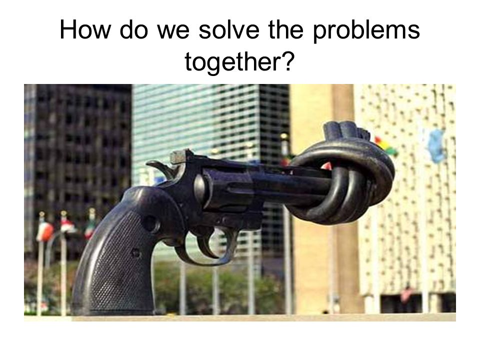 How do we solve the problems together