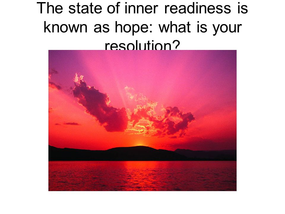 The state of inner readiness is known as hope: what is your resolution