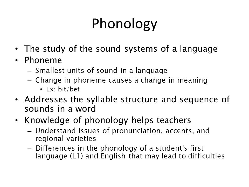 Phonology The study of the sound systems of a language Phoneme