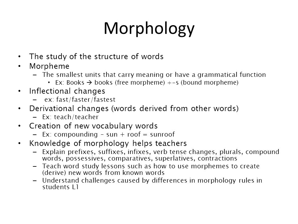 Morphology The study of the structure of words Morpheme